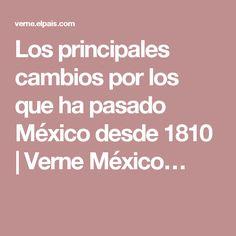 Los principales cambios por los que ha pasado México desde 1810 | Verne México…