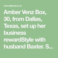 Amber Venz Box, 30, from Dallas, Texas, set up her business rewardStyle with husband Baxter. She said it began as a way to help her and a few blogger friends 'start earning a living'.