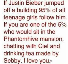 I actually don't have anything against Justin, but I would rather have tea at the mansion with Ciel.