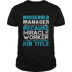 HOUSEHOLD MANAGER Because FREAKIN Miracle Worker Isn't An Official Job Title T Shirts, Hoodies. Get it here ==► https://www.sunfrog.com/LifeStyle/HOUSEHOLD-MANAGER--FREAKIN-Black-Guys.html?41382 $22.99