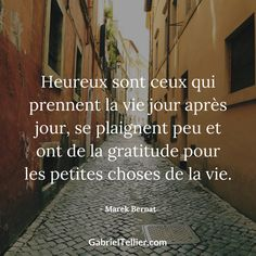 """Recovery in French: The Virtue of Gratitude,"" Marek Bernat. Translation: ""Blessed are those who take life day by day, complain little, and are grateful for the little things in life. Top Quotes, Words Quotes, Positiv Quotes, Strong Words, Quote Citation, Artist Quotes, Gratitude Quotes, French Quotes, A Day In Life"