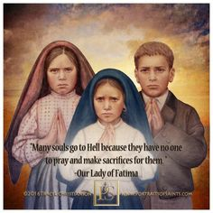 """Pray pray very much for sinners for many souls go to Hell because they have no one to pray and make sacrifices for them."" - Our Lady of Fatima July 13 Catholic Quotes, Catholic Prayers, Catholic Saints, Religious Quotes, Roman Catholic, Religious Images, Holy Quotes, Prayers For Strength, Lady Of Fatima"
