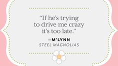 25 Colorful Quotes from Steel Magnolias - Southern Living - In honor of the anniversary of one of our favorite Southern movies, we rounded up 25 of our favorite quotes from the film that brought the South its (unofficial) signature color. Southern Charm Quotes, Southern Sayings, Super Funny Quotes, Cute Quotes, Awesome Quotes, Steel Magnolias Quotes, Magnolia Movie, Life Quotes Relationships, Best Movie Lines