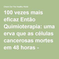 100 vezes mais eficaz Então Quimioterapia: uma erva que as células cancerosas mortes em 48 horas - Check out O Mundo Saudável