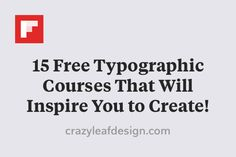 15 Free Typographic Courses That Will Inspire You to Create! http://www.crazyleafdesign.com/blog/15-free-typographic-courses-will-inspire-create/