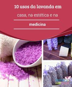10 #usos da lavanda em casa, na #cosmética e na #medicina  A #lavanda, também conhecida como alfazema, é uma das #plantas medicinais mais populares e usadas há centenas de anos. Descubra 10 usos que ela pode ter.