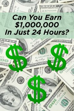 Can You Earn $1 Million In Just 24 Hours?