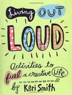 Living Out Loud - Activities to fuel a creative life by keri Smith - Awesome book review!