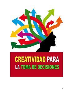 Creatividad para la toma de decisiones  Contiene 7 técnicas para desarrollar la creatividad personal y organizacional.