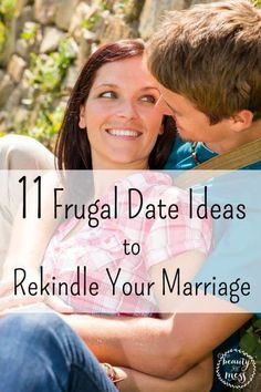 11 FRUGAL DATE IDEAS TO REKINDLE YOUR MARRIAGE.  Maybe you are like us. We don't have family around who can watch our children for free. If we go out, we have to get a babysitter. That costs money and isn't always an option. Here are some practical ideas for how to plan date nights when you can't afford to date.
