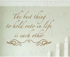 The Best Thing Hold Onto in Life Each Other Love Home Quote Sticker Decoration Art Mural Letters Decor Vinyl Saying Wall Lettering Decal Cheap Wall Decals, Vinyl Wall Decals, Wall Stickers, Family Love Quotes, Vinyl Wall Quotes, Wall Sayings, Love Wall, Letter Wall, Letters