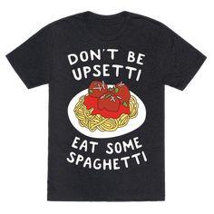 Don't Be Upsetti Eat Some Spaghetti T-Shirt #spaghetti #italianfood #clothing #clothes #food #foodie #pasta #meatballs #friday #styleguide
