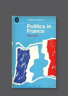 Pelican A1046 – Politics in France [1969] Cover design by Alan Bartram
