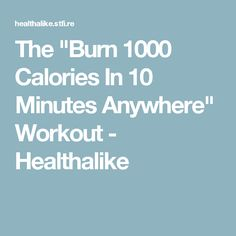 "The ""Burn 1000 Calories In 10 Minutes Anywhere"" Workout - Healthalike"