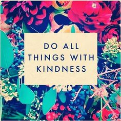 Do all things with Kindness #KindCampaign pic.twitter.com/ojYYadOe3F