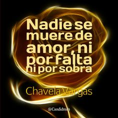"""Nadie se muere de #Amor, ni por falta ni por sobra"". #ChavelaVargas #FrasesCelebres #Desamor @candidman"