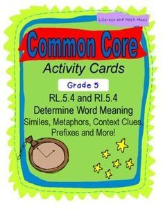 ***NEW****(Common Core Word Meaning Activity Cards RL.5.4 & RI.5.4)  They cover similes, metaphors, context clues, personification, prefixes, suffixes, hyperbole, word choice, idioms, and etymology (word origins)!  These activity cards TEACH and REVIEW word meaning.  The questions use different levels of Bloom's Taxonomy to encourage deep understanding of this standard.  Plus it includes an easy-fold box for storage.