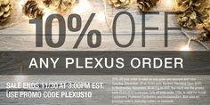 Order now until Wednesday, November 30 at 3 p.m. EST using promo code PLEXUS10 to receive 10% off your order.
