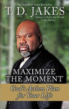 Maximize the moment by TD Jakes