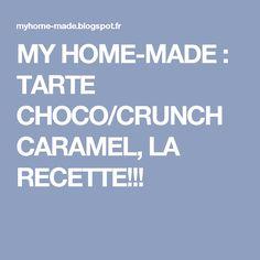 MY HOME-MADE : TARTE CHOCO/CRUNCH CARAMEL, LA RECETTE!!!