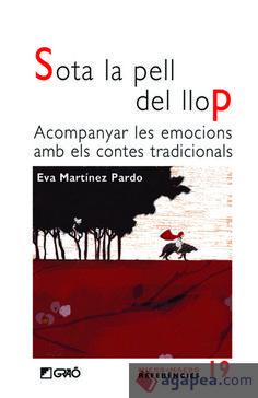 Martínez Pardo, Eva. Sota la pell del llop: acompanyar les emocions amb els contes tradicionals.  Barcelona: Graó, 2017