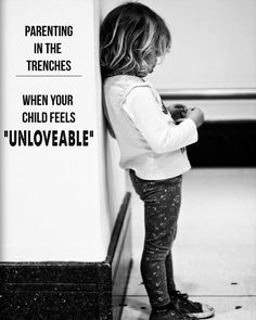 Has your child ever come to you and said they felt unloved (or worse, unworthy of love)? How did you react?
