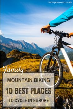 The best places to go mountain biking in Europe. Would be so much fun with the kids!