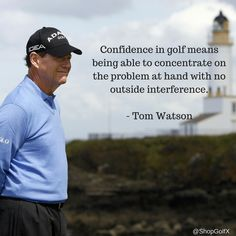 ‪Confidence in golf means being able to concentrate on the problem at hand with no outside interference - @TomWatsonPGA #golf #quotes ‬