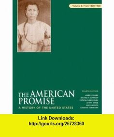 The American Promise, Volume B 1800-1900 A History of the United States (9780312470005) James L. Roark, Michael P. Johnson, Patricia Cline Cohen, Sarah Stage, Alan Lawson, Susan M. Hartmann , ISBN-10: 0312470002  , ISBN-13: 978-0312470005 ,  , tutorials , pdf , ebook , torrent , downloads , rapidshare , filesonic , hotfile , megaupload , fileserve