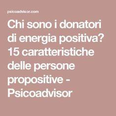 Chi sono i donatori di energia positiva? 15 caratteristiche delle persone propositive - Psicoadvisor