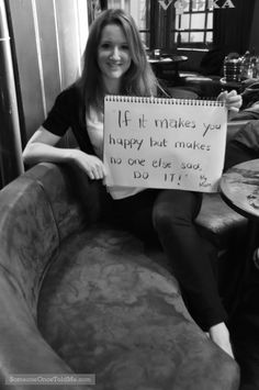 If It Makes You Happy But Makes No One Else Sad, Do It Just Do It, New Image, Are You Happy, Insight, How To Memorize Things, Sad, Author, Messages, Make It Yourself