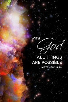 "Matthew 19:26 Jesus looked at them intently and said, ""Humanly speaking, it is impossible. But with God everything is possible."""
