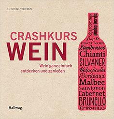 Crashkurs Wein: Wein ganz einfach entdecken und genießen: Amazon.de: Gerd Rindchen: Bücher