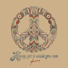 """Honey, get it while you can"" - Janis Joplin 