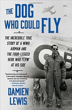 The Dog Who Could Fly: The Incredible True Story of a WWII Airman and the Four-Legged Hero Who Flew At His Side by Damien Lewis http://smile.amazon.com/dp/1476739153/ref=cm_sw_r_pi_dp_Zh5twb03STY4G