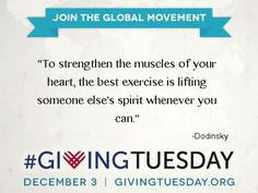 """""""To strengthen the muscles of your heart, the best exercise is lifting someone else's spirit whenever you can."""" ~ Dodinsky #quote #givingtuesday www.givingtuesday.org"""