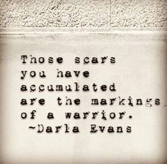 scars My doctor told me my melanoma scar is is a big warrior scar. Quotes To Live By, Me Quotes, Motivational Quotes, Inspirational Quotes, Scar Quotes, Quotes About Scars, Quotes Women, Horse Quotes, Good Thoughts