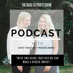 The Blog To Profit Show Podcast with Kate Toholka & Monika Berry. Partnerships and Collaboration.