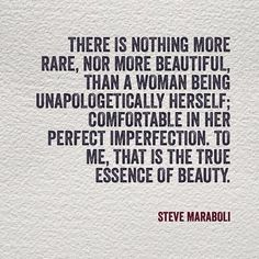 there is nothing more rare, nor more beautiful, than a woman being unapologetically herself; comfortable in her perfect imperfection. to me, that is the essence of beauty.