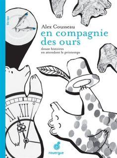 En compagnie des ours / Alex Cousseau. - Rouergue (tic tac), 2014. 12 histoires en attendant le printemps