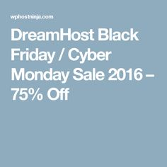 DreamHost Black Friday / Cyber Monday Sale 2016 – 75% Off