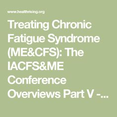 Treating Chronic Fatigue Syndrome (ME&CFS): The IACFS&ME Conference Overviews Part V - Health Rising