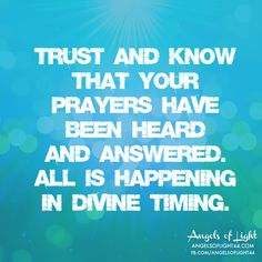 Daily Angel Messages. Trust and Know that your prayers have been heard and answered. All is happening in divine timing.