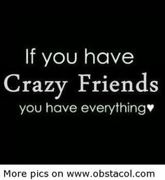 Image detail for -If you have crazy friends | Funny Pictures, Funny Images, Funny Quotes