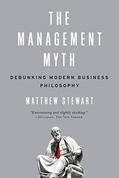 The Management Myth: Debunking Modern Business Philosophy...