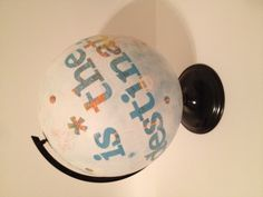 "Re-purposed globe... ""The Journey is the Destination..."""