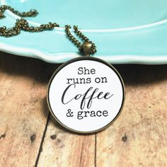 She runs on coffee and grace!