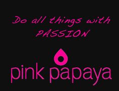 Do all things with PASSION! I have really grown socially since joining Pink Papaya.   www.pinkpapayaparty.com/lichele