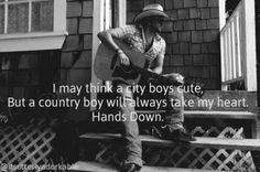 I may think a city boy is cute, But a country boy will always take my heart. Hands down. #CountryBoy #CountryLife #CountryGirl