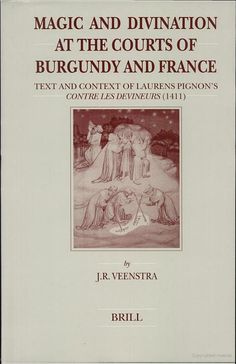 Magic and Divination at the Courts of Burgundy and France: Text and Context ... - Jan R. Veenstra - Google Books